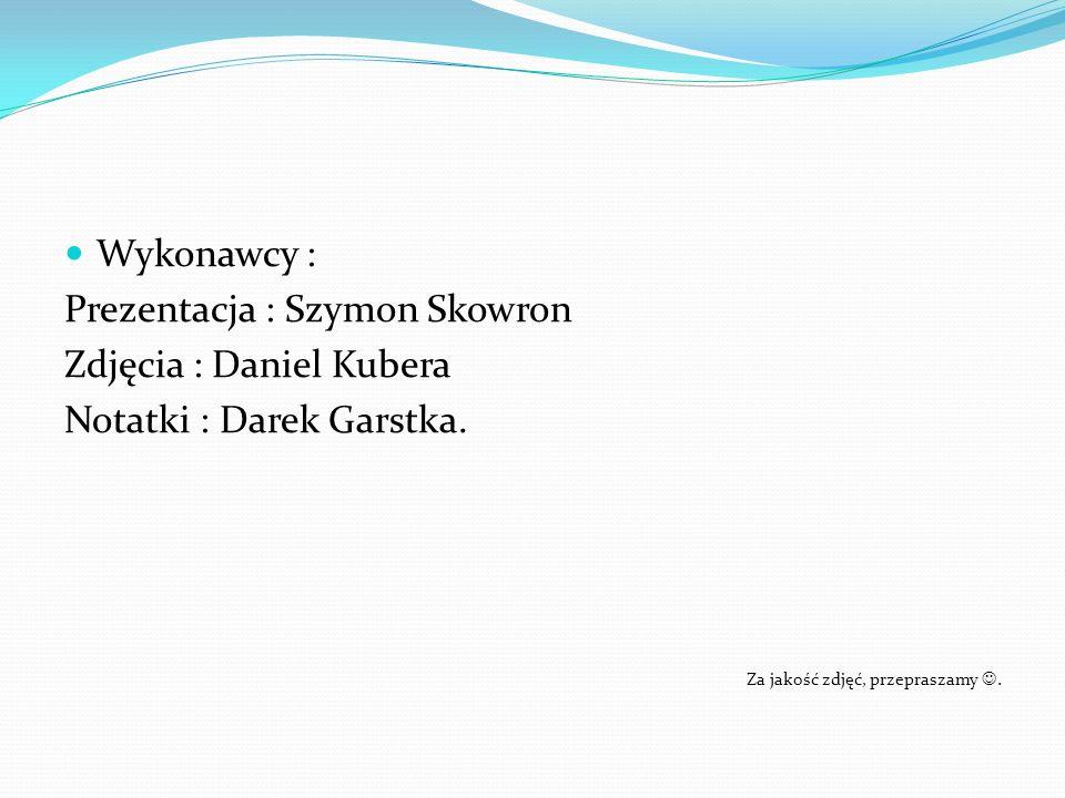 Wykonawcy : Prezentacja : Szymon Skowron Zdjęcia : Daniel Kubera Notatki : Darek Garstka.