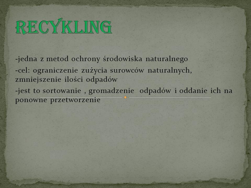 -jedna z metod ochrony środowiska naturalnego -cel: ograniczenie zużycia surowców naturalnych, zmniejszenie ilości odpadów -jest to sortowanie, gromad