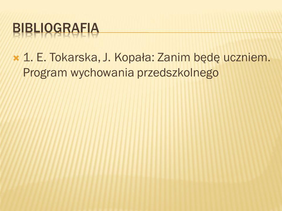 1. E. Tokarska, J. Kopała: Zanim będę uczniem. Program wychowania przedszkolnego