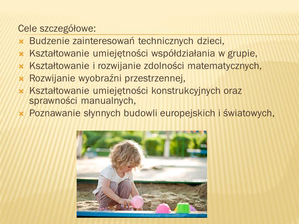 Cele szczegółowe: Budzenie zainteresowań technicznych dzieci, Kształtowanie umiejętności współdziałania w grupie, Kształtowanie i rozwijanie zdolności