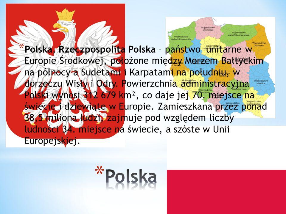 * Polska, Rzeczpospolita Polska – państwo unitarne w Europie Środkowej, położone między Morzem Bałtyckim na północy a Sudetami i Karpatami na południu