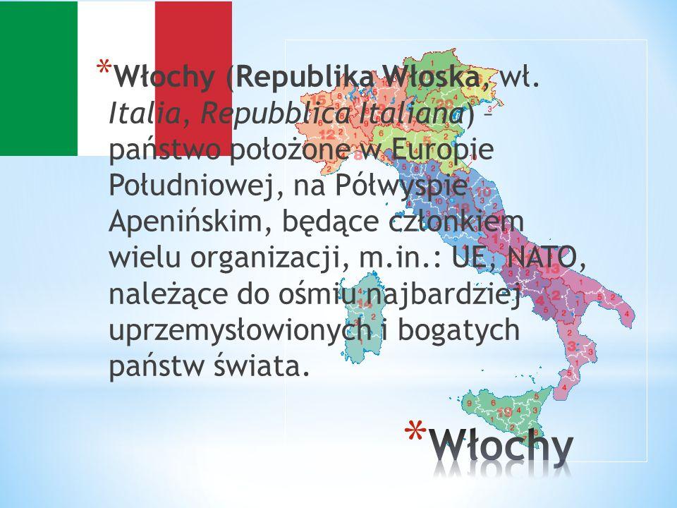 * Włochy (Republika Włoska, wł. Italia, Repubblica Italiana) – państwo położone w Europie Południowej, na Półwyspie Apenińskim, będące członkiem wielu