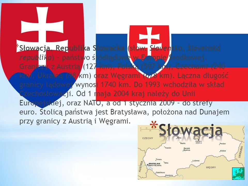* Słowacja, Republika Słowacka (słow. Slovensko, Slovenská republika) – państwo śródlądowe w Europie Środkowej. Graniczy z Austrią (127 km), Polską (5