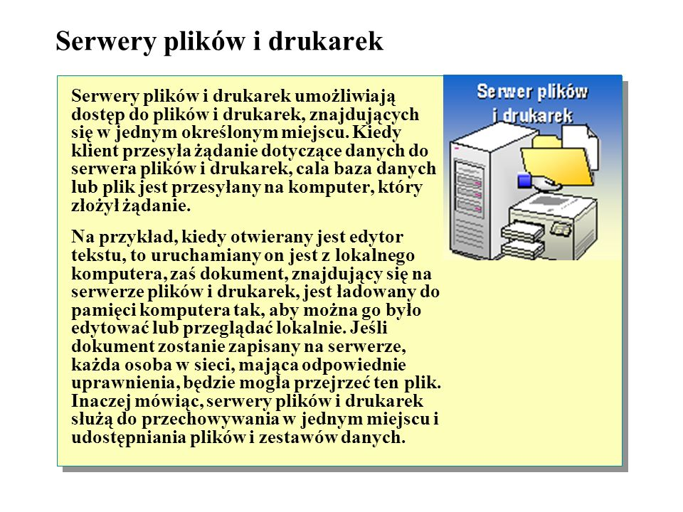 Serwery Serwery są komputerami, które dostarczają usługi lub dane do komputerów klienckich. Serwery przeprowadzają w sieci wiele różnych, złożonych za