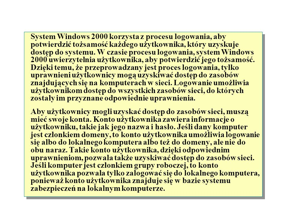 Uwierzytelnianie Logowanie się do systemu Windows 2000 Log On to Windows Użyt1 * * * * User Name: Password: OKCancelOptions> Microsoft Windows 2000 Ad