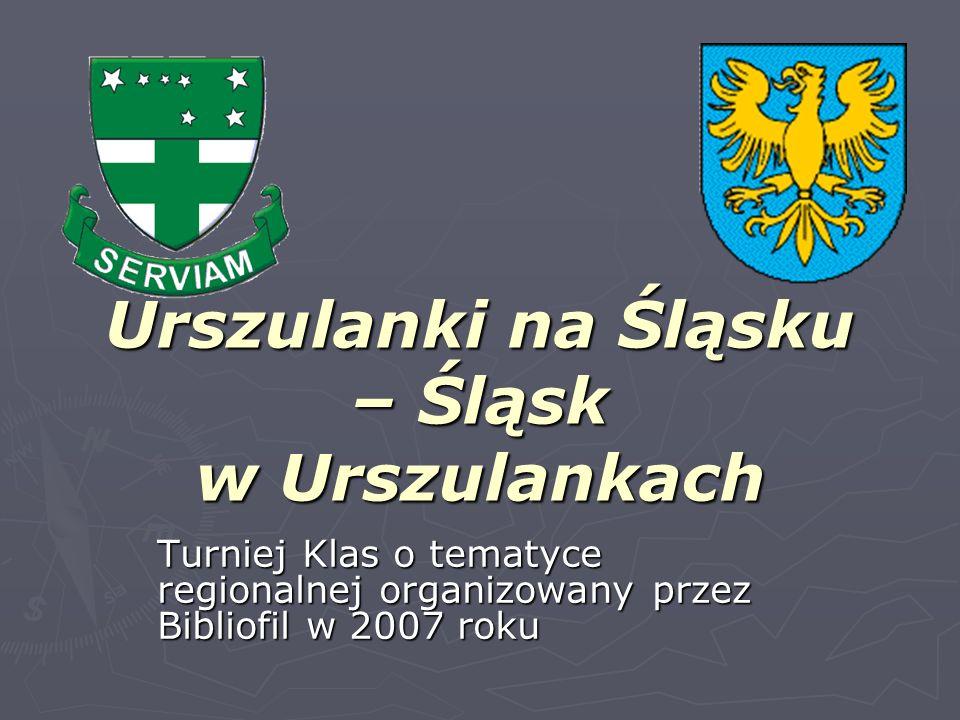 Urszulanki na Śląsku – Śląsk w Urszulankach Turniej Klas o tematyce regionalnej organizowany przez Bibliofil w 2007 roku