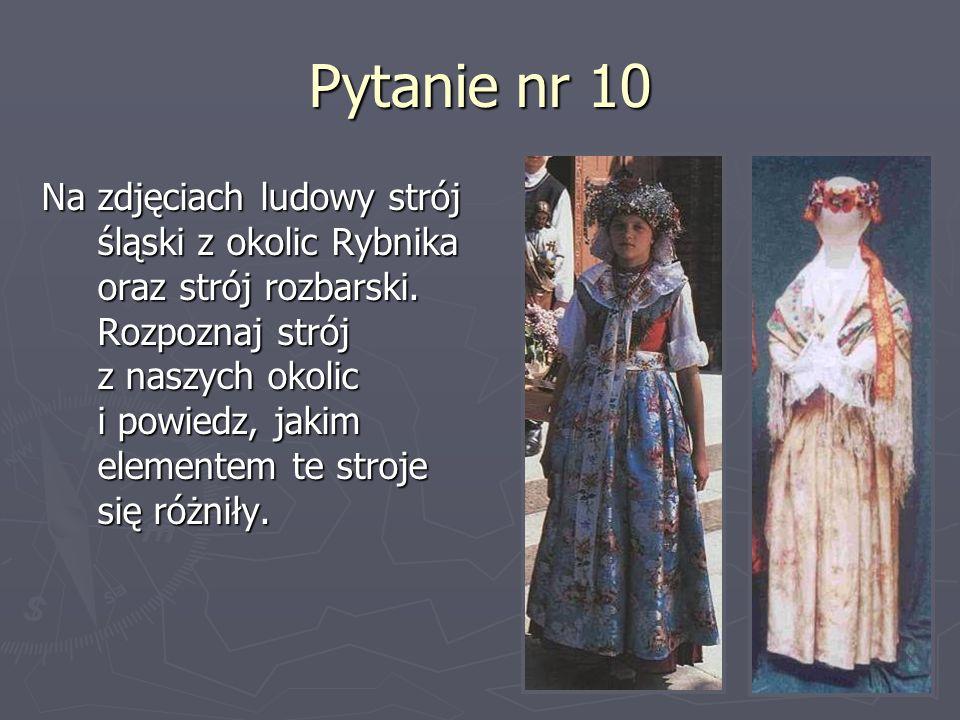 Pytanie nr 10 Na zdjęciach ludowy strój śląski z okolic Rybnika oraz strój rozbarski. Rozpoznaj strój z naszych okolic i powiedz, jakim elementem te s