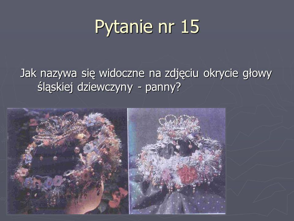 Pytanie nr 15 Jak nazywa się widoczne na zdjęciu okrycie głowy śląskiej dziewczyny - panny?