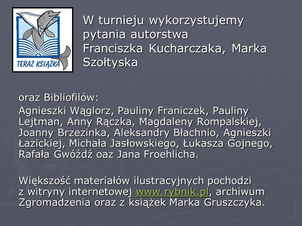 oraz Bibliofilów: Agnieszki Wąglorz, Pauliny Franiczek, Pauliny Lejtman, Anny Rączka, Magdaleny Rompalskiej, Joanny Brzezinka, Aleksandry Błachnio, Ag