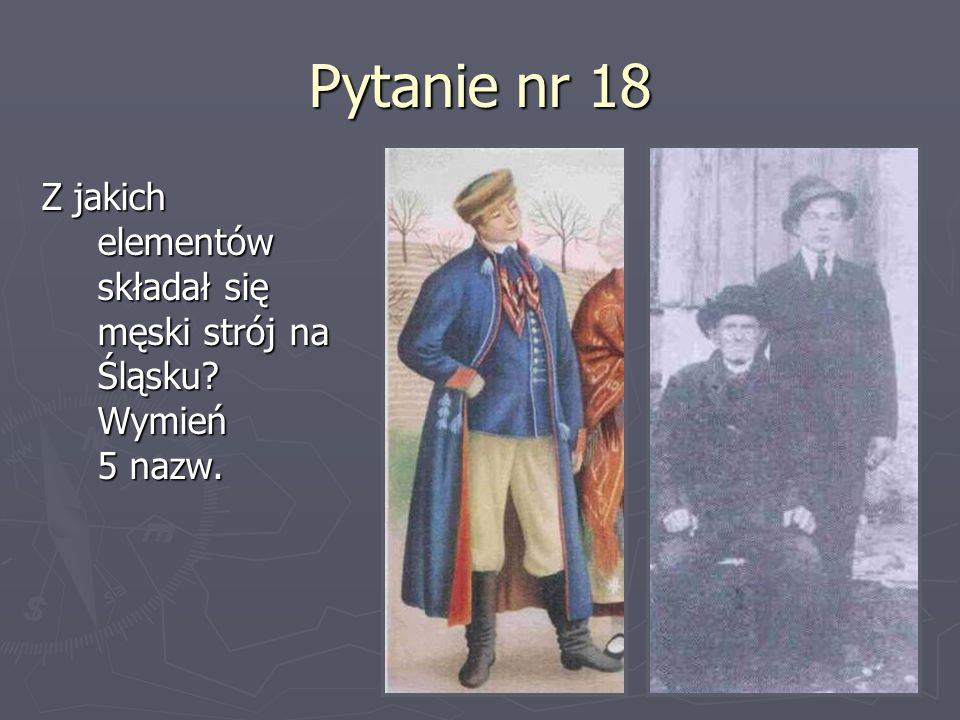Pytanie nr 18 Z jakich elementów składał się męski strój na Śląsku? Wymień 5 nazw.