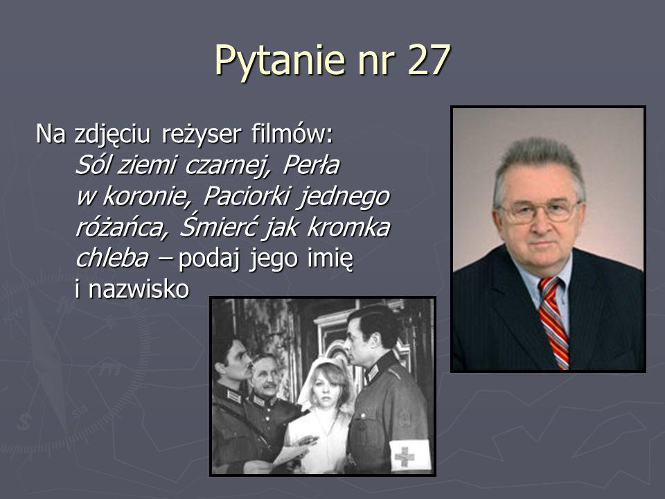 Pytanie nr 27 Na zdjęciu reżyser filmów: Sól ziemi czarnej, Perła w koronie, Paciorki jednego różańca, Śmierć jak kromka chleba – podaj jego imię i na
