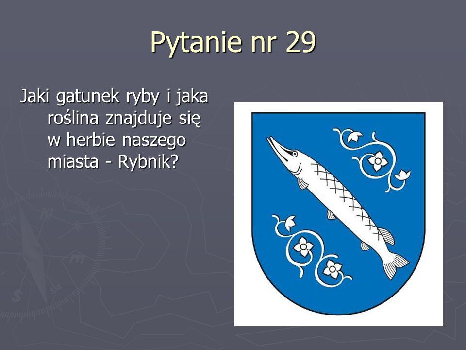 Pytanie nr 29 Jaki gatunek ryby i jaka roślina znajduje się w herbie naszego miasta - Rybnik?