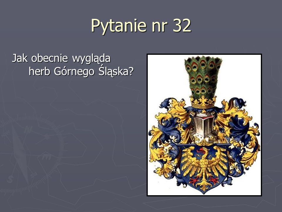 Pytanie nr 32 Jak obecnie wygląda herb Górnego Śląska?