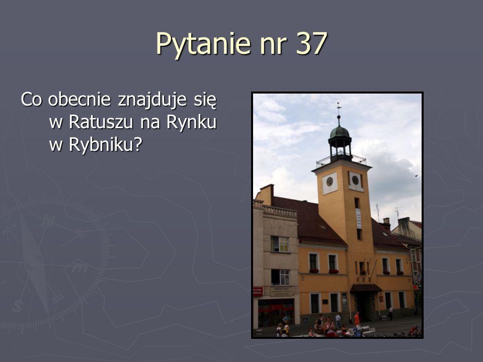 Pytanie nr 37 Co obecnie znajduje się w Ratuszu na Rynku w Rybniku?