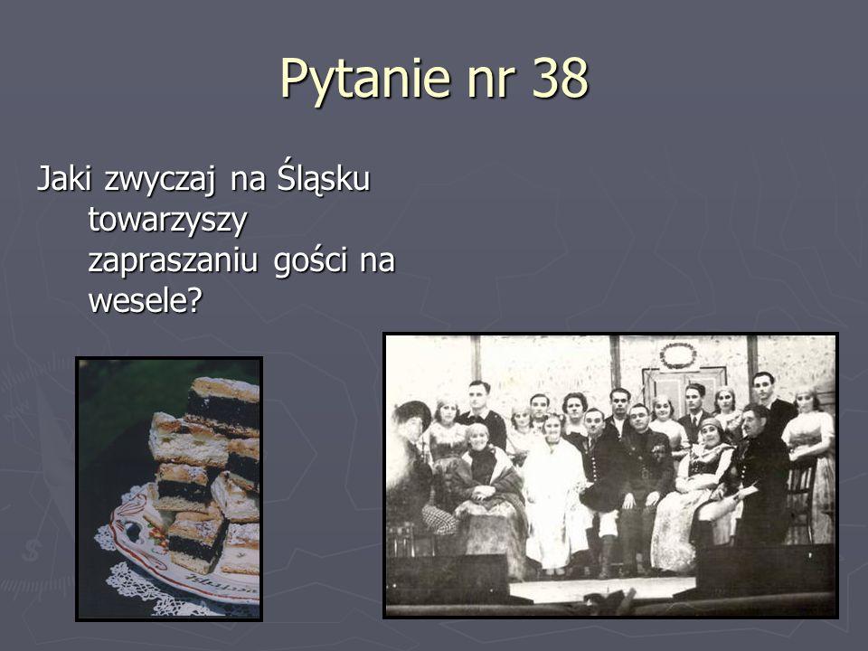 Pytanie nr 38 Jaki zwyczaj na Śląsku towarzyszy zapraszaniu gości na wesele?