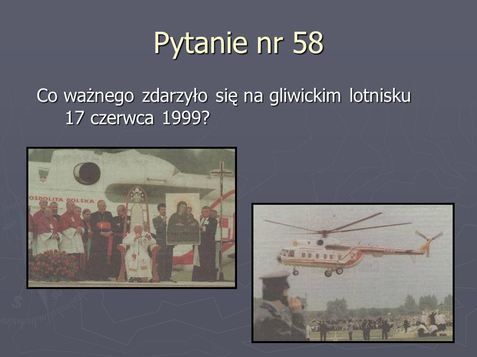 Pytanie nr 58 Co ważnego zdarzyło się na gliwickim lotnisku 17 czerwca 1999?
