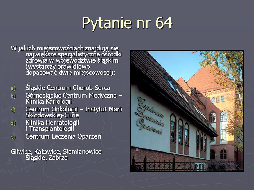Pytanie nr 64 W jakich miejscowościach znajdują się największe specjalistyczne ośrodki zdrowia w województwie śląskim (wystarczy prawidłowo dopasować