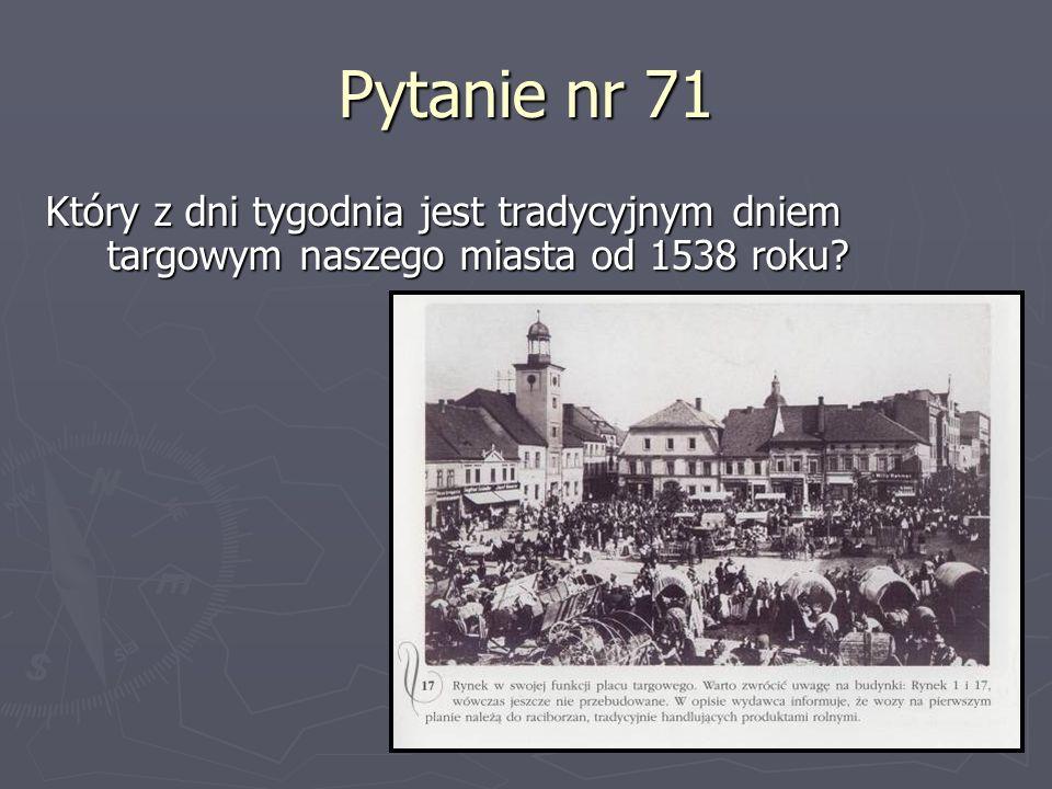 Pytanie nr 71 Który z dni tygodnia jest tradycyjnym dniem targowym naszego miasta od 1538 roku?