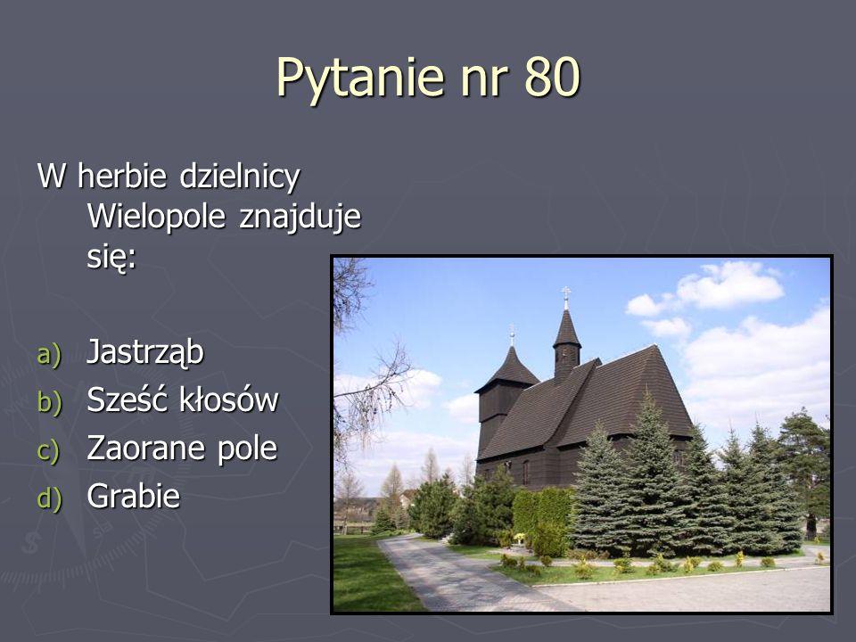 Pytanie nr 80 W herbie dzielnicy Wielopole znajduje się: a) Jastrząb b) Sześć kłosów c) Zaorane pole d) Grabie