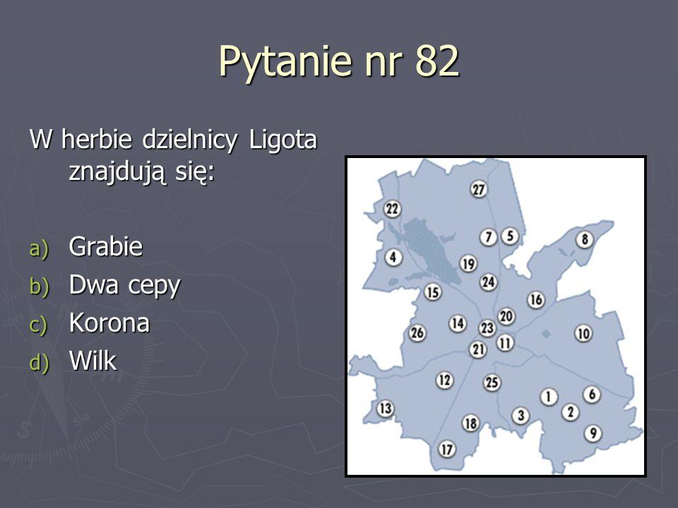 Pytanie nr 82 W herbie dzielnicy Ligota znajdują się: a) Grabie b) Dwa cepy c) Korona d) Wilk