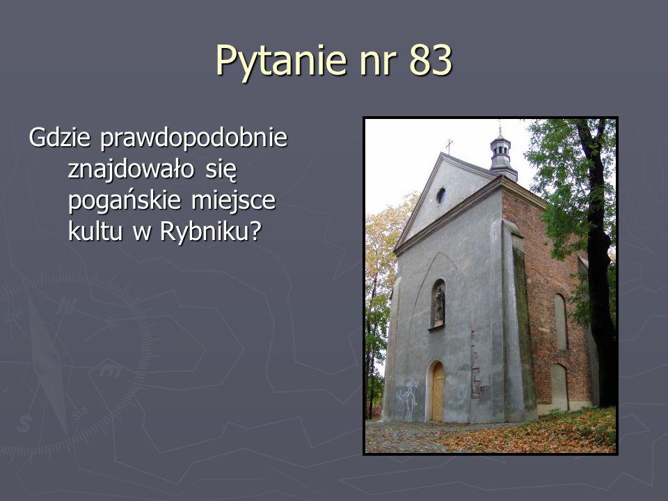 Pytanie nr 83 Gdzie prawdopodobnie znajdowało się pogańskie miejsce kultu w Rybniku?
