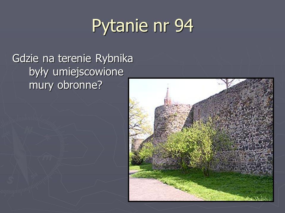 Pytanie nr 94 Gdzie na terenie Rybnika były umiejscowione mury obronne?