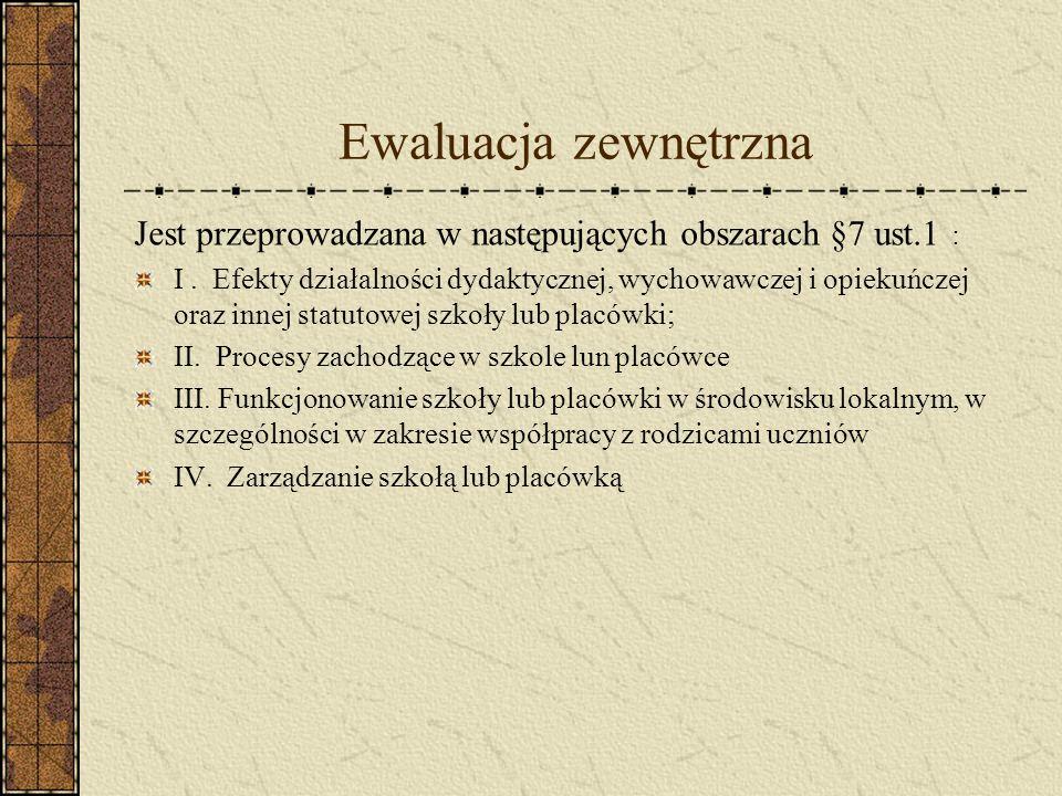 Ewaluacja zewnętrzna Jest przeprowadzana w następujących obszarach §7 ust.1 : I.