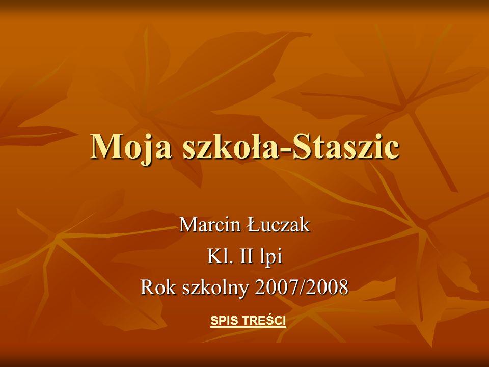 Moja szkoła-Staszic Marcin Łuczak Kl. II lpi Rok szkolny 2007/2008 SPIS TREŚCI