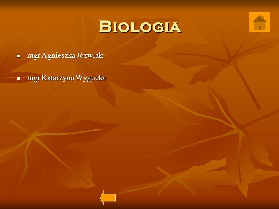 Biologia mgr Agnieszka Jóźwiak mgr Agnieszka Jóźwiak mgr Katarzyna Wygocka mgr Katarzyna Wygocka