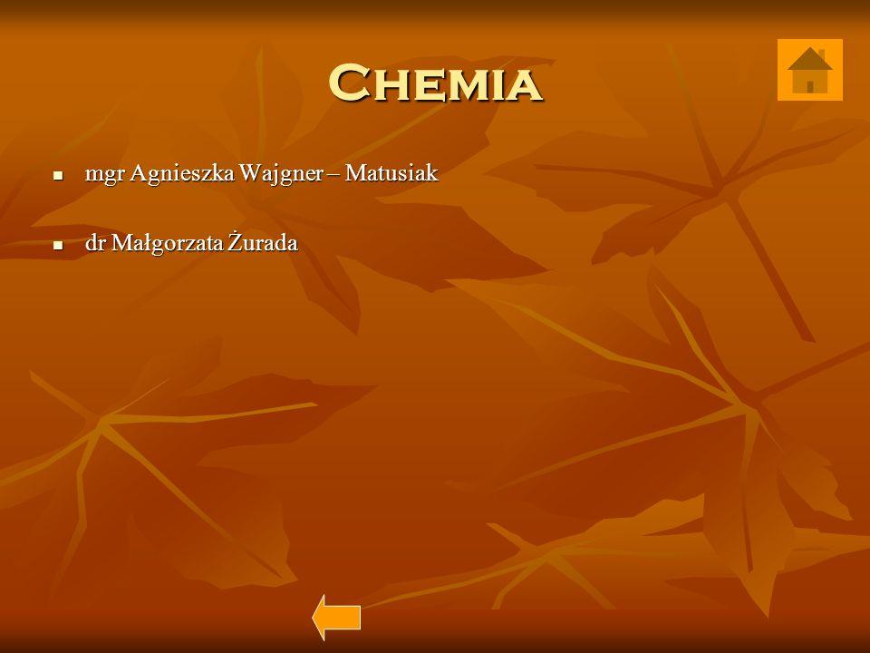 Chemia mgr Agnieszka Wajgner – Matusiak mgr Agnieszka Wajgner – Matusiak dr Małgorzata Żurada dr Małgorzata Żurada
