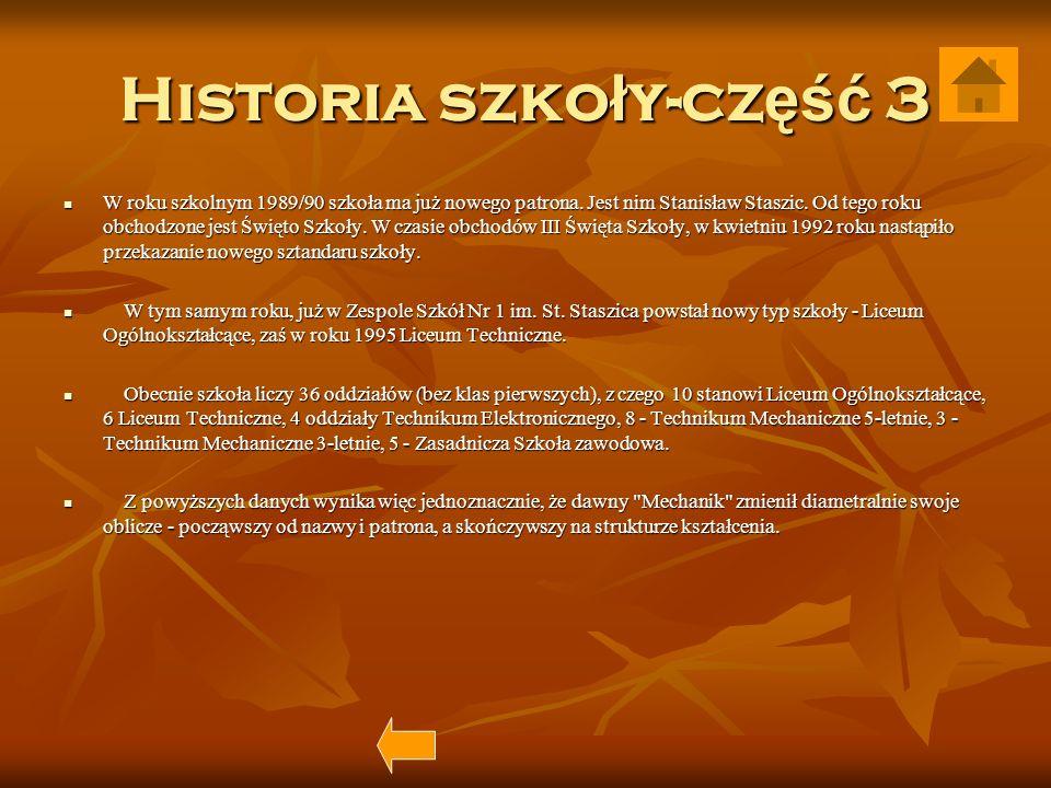 Historia szko ł y-cz ęść 3 W roku szkolnym 1989/90 szkoła ma już nowego patrona. Jest nim Stanisław Staszic. Od tego roku obchodzone jest Święto Szkoł