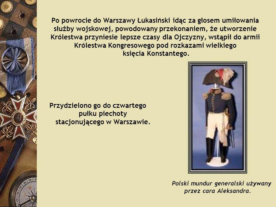 Po powrocie do Warszawy Łukasiński idąc za głosem umiłowania służby wojskowej, powodowany przekonaniem, że utworzenie Królestwa przyniesie lepsze czas
