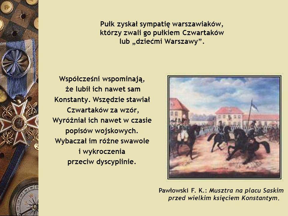 Pułk zyskał sympatię warszawiaków, którzy zwali go pułkiem Czwartaków lub dziećmi Warszawy. Współcześni wspominają, że lubił ich nawet sam Konstanty.