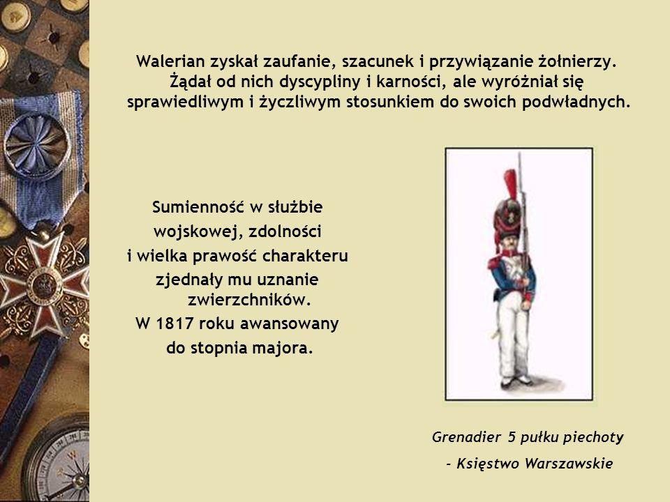 Walerian zyskał zaufanie, szacunek i przywiązanie żołnierzy. Żądał od nich dyscypliny i karności, ale wyróżniał się sprawiedliwym i życzliwym stosunki