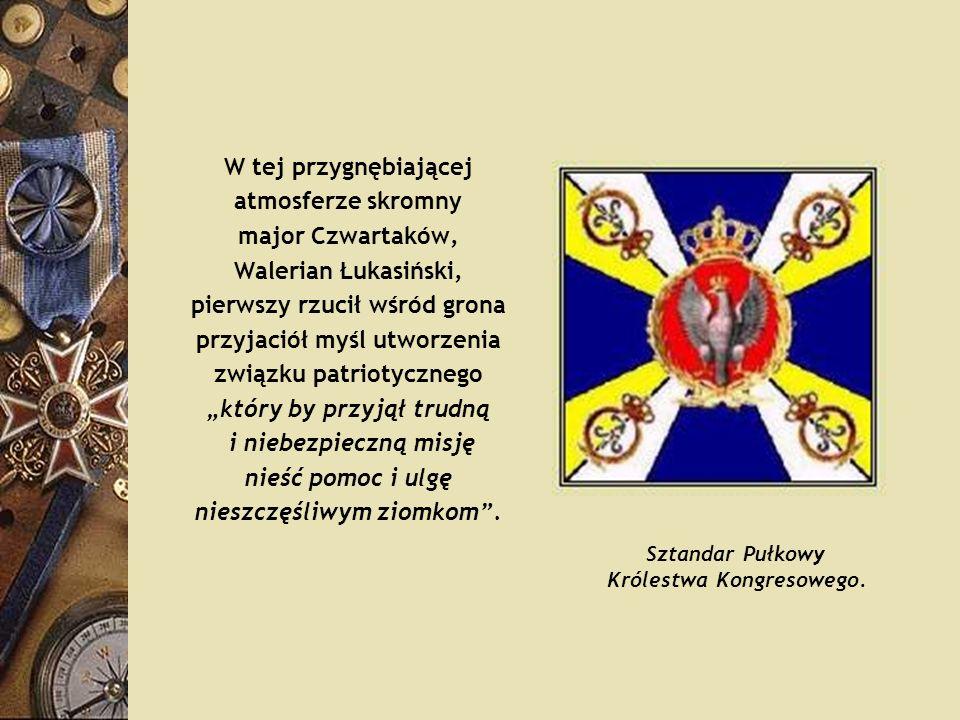 W tej przygnębiającej atmosferze skromny major Czwartaków, Walerian Łukasiński, pierwszy rzucił wśród grona przyjaciół myśl utworzenia związku patriot
