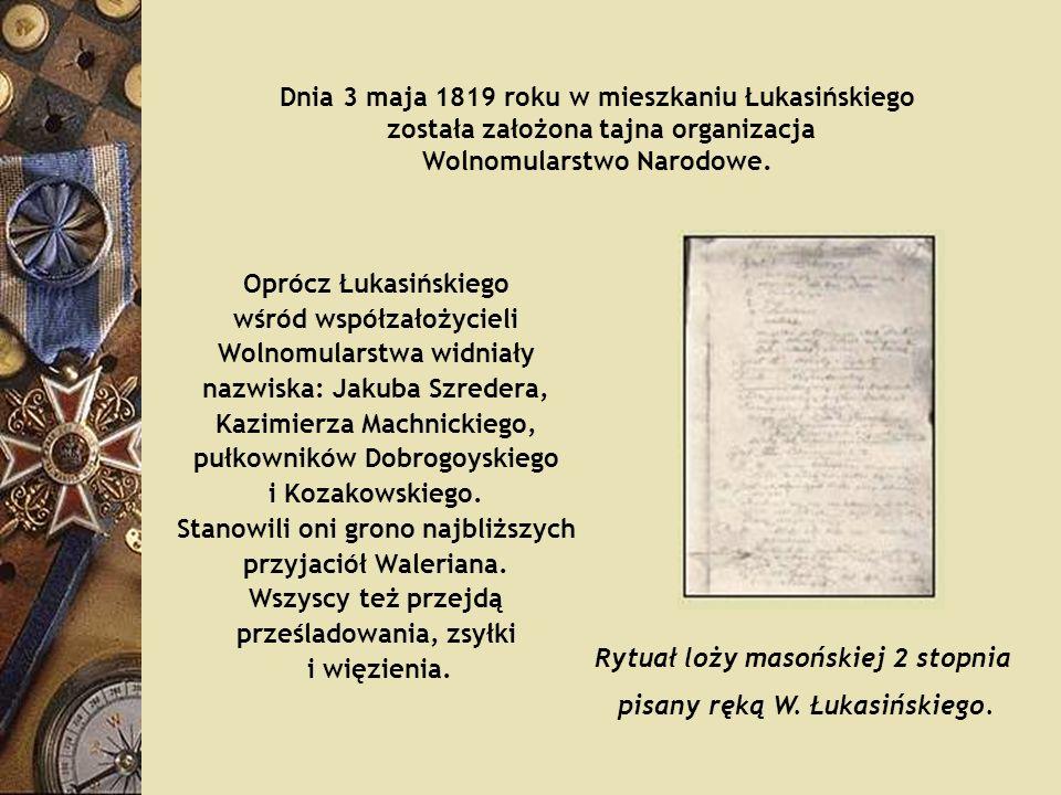 Dnia 3 maja 1819 roku w mieszkaniu Łukasińskiego została założona tajna organizacja Wolnomularstwo Narodowe. Oprócz Łukasińskiego wśród współzałożycie