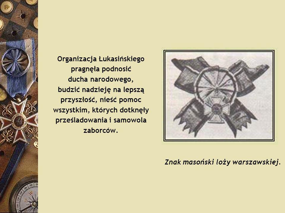 Organizacja Łukasińskiego pragnęła podnosić ducha narodowego, budzić nadzieję na lepszą przyszłość, nieść pomoc wszystkim, których dotknęły prześladow