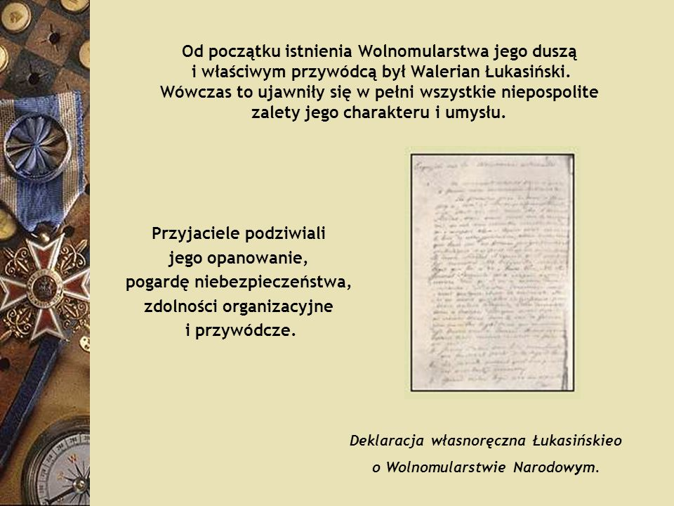 Od początku istnienia Wolnomularstwa jego duszą i właściwym przywódcą był Walerian Łukasiński. Wówczas to ujawniły się w pełni wszystkie niepospolite