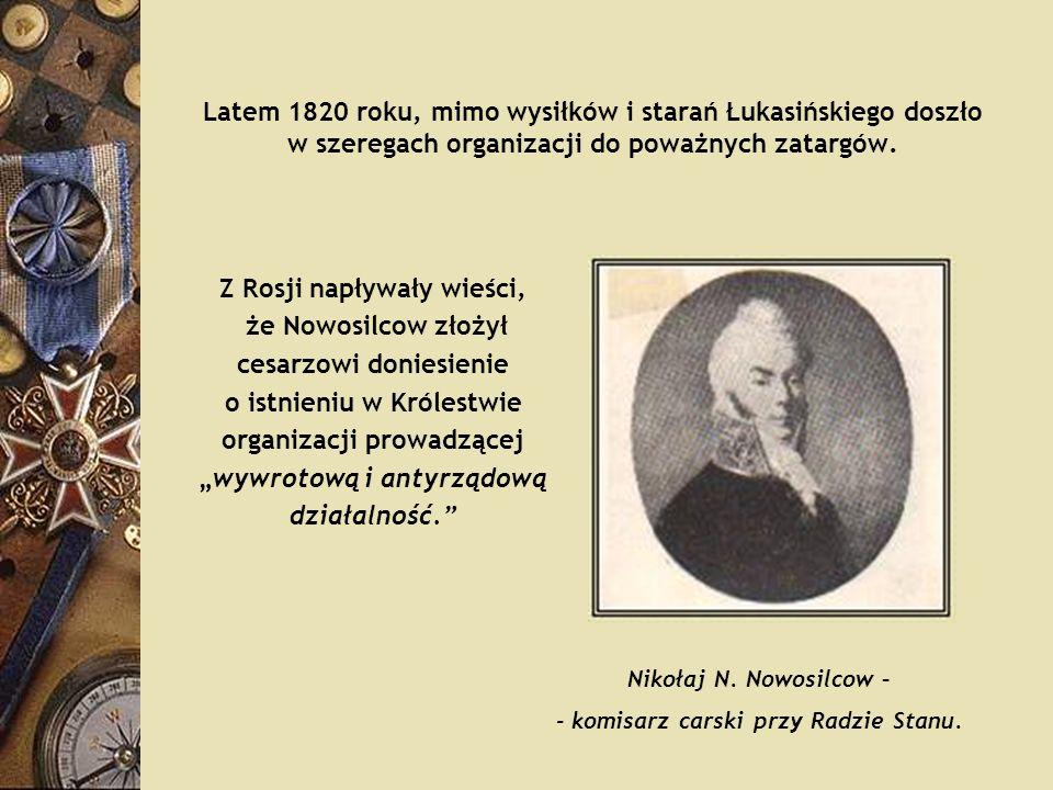 Latem 1820 roku, mimo wysiłków i starań Łukasińskiego doszło w szeregach organizacji do poważnych zatargów. Z Rosji napływały wieści, że Nowosilcow zł