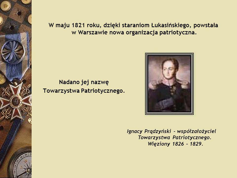 W maju 1821 roku, dzięki staraniom Łukasińskiego, powstała w Warszawie nowa organizacja patriotyczna. Nadano jej nazwę Towarzystwa Patriotycznego. Ign