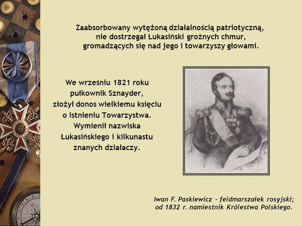 Zaabsorbowany wytężoną działalnością patriotyczną, nie dostrzegał Łukasiński groźnych chmur, gromadzących się nad jego i towarzyszy głowami. We wrześn