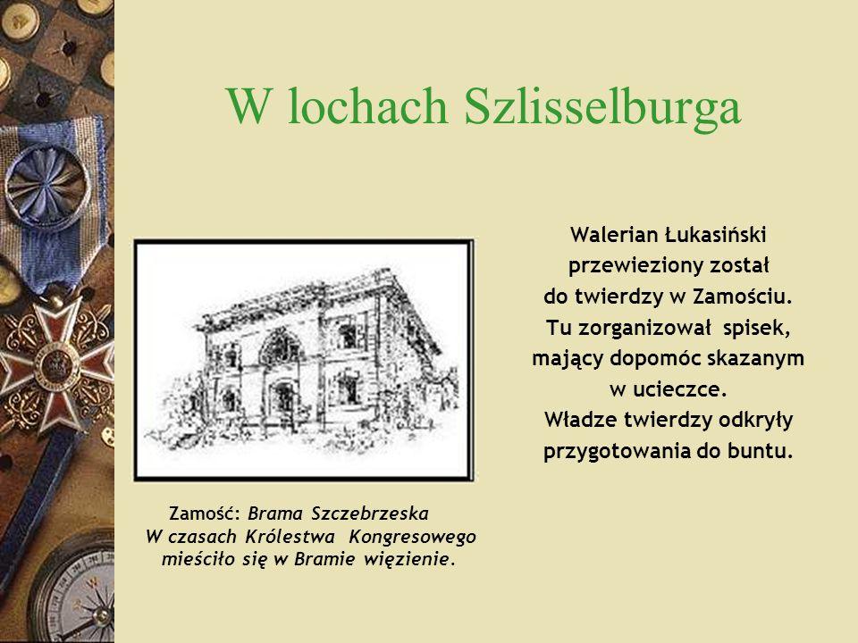 W lochach Szlisselburga Walerian Łukasiński przewieziony został do twierdzy w Zamościu. Tu zorganizował spisek, mający dopomóc skazanym w ucieczce. Wł