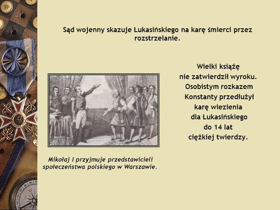 Sąd wojenny skazuje Łukasińskiego na karę śmierci przez rozstrzelanie. Wielki książę nie zatwierdził wyroku. Osobistym rozkazem Konstanty przedłużył k