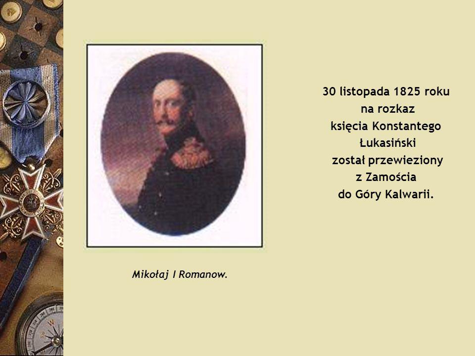 30 listopada 1825 roku na rozkaz księcia Konstantego Łukasiński został przewieziony z Zamościa do Góry Kalwarii. Mikołaj I Romanow.