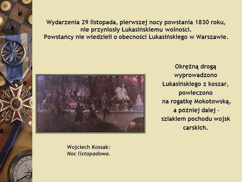 Wydarzenia 29 listopada, pierwszej nocy powstania 1830 roku, nie przyniosły Łukasińskiemu wolności. Powstańcy nie wiedzieli o obecności Łukasińskiego