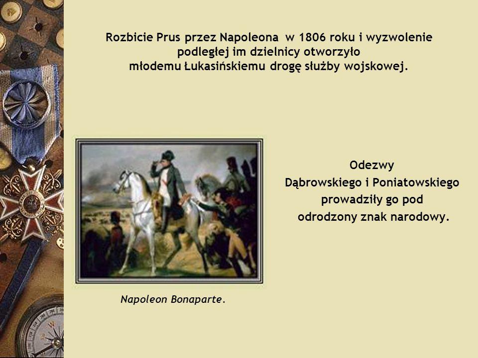 Odezwy Dąbrowskiego i Poniatowskiego prowadziły go pod odrodzony znak narodowy. Napoleon Bonaparte. Rozbicie Prus przez Napoleona w 1806 roku i wyzwol