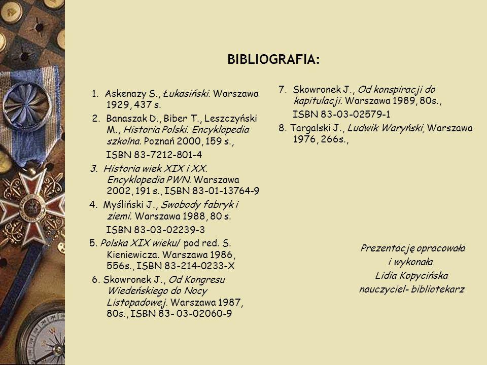 BIBLIOGRAFIA: 1. Askenazy S., Łukasiński. Warszawa 1929, 437 s. 2. Banaszak D., Biber T., Leszczyński M., Historia Polski. Encyklopedia szkolna. Pozna