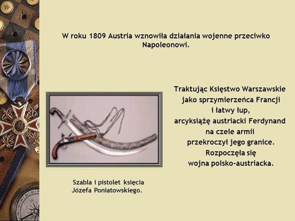 W roku 1809 Austria wznowiła działania wojenne przeciwko Napoleonowi. Traktując Księstwo Warszawskie jako sprzymierzeńca Francji i łatwy łup, arcyksią