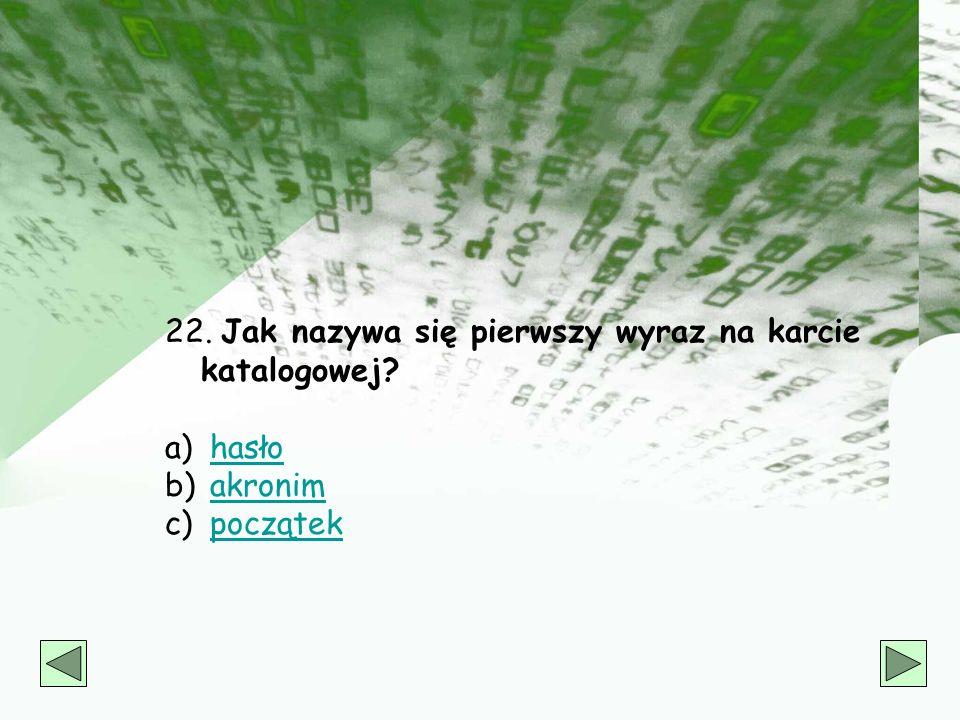 21. Zmyślone nazwisko lub przezwisko, pod którym ukrywa się autor to: a) pseudonim literackipseudonim literacki b) akronimakronim c) errataerrata