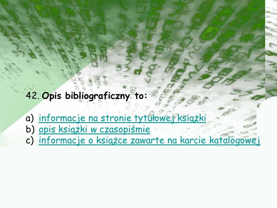 41. Samodzielnie sprawdzisz czy książki Henryka Sienkiewicza są w bibliotece, korzystając z katalogu: a) rzeczowegorzeczowego b) systematycznegosystem